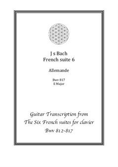 J. S. Bach French suite 6 Allemande E Major Guitar Transcription from The Six French suites for clavier